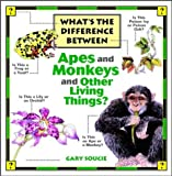 img - for What's the Difference Between...Apes and Monkeys and Other Living Things by Gary Soucie (1995-08-07) book / textbook / text book