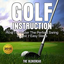Golf Instruction: How to Master the Perfect Swing in Just 7 Easy Steps: The Blokehead Success Series (       UNABRIDGED) by The Blokehead Narrated by Kirk Hanley