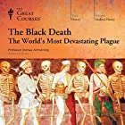 The Black Death: The World's Most Devastating Plague Lecture by  The Great Courses Narrated by Professor Dorsey Armstrong