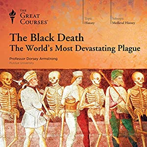 The Black Death - The World's Most Devastating Plague - Dorsey Armstrong