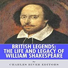 British Legends: The Life and Legacy of William Shakespeare (       UNABRIDGED) by Charles River Editors Narrated by Katherine Littrell