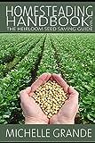 Homesteading Handbook vol. 3: The Heirloom Seed Saving Guide (Homesteading Handbooks)