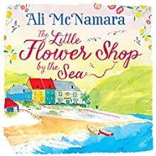 The Little Flower Shop by the Sea (       UNABRIDGED) by Ali McNamara Narrated by Emma Powell