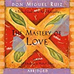 The Mastery of Love: A Practical Guide to the Art of Relationship | don Miguel Ruiz