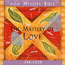 The Mastery of Love: A Practical Guide to the Art of Relationship (       ABRIDGED) by don Miguel Ruiz Narrated by Jill Eikenberry, Michael Tucker