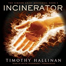 Incinerator: The Simeon Grist Mysteries, Book 4 (       UNABRIDGED) by Timothy Hallinan Narrated by Keith Szarabajka