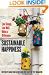 Sustainable Happiness: Live Simply, L...