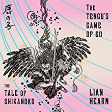 The Tengu's Game of Go: The Tale of Shikanoko, Book 4 Audiobook by Lian Hearn Narrated by Neil Shah