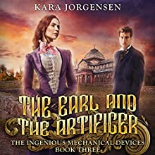 The Earl and the Artificer: The Ingenious Mechanical Devices, Book 3 Audiobook by Kara Jorgensen Narrated by S. George Lee