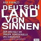 Deutschland von Sinnen: Der irre Kult um Frauen, Homosexuelle und Zuwanderer Hörbuch von Akif Pirinçci Gesprochen von: Stefan Lehnen