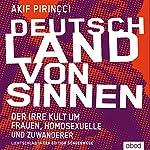 Deutschland von Sinnen: Der irre Kult um Frauen, Homosexuelle und Zuwanderer   Akif Pirinçci