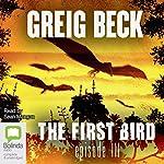 The First Bird, Episode 3 | Greig Beck