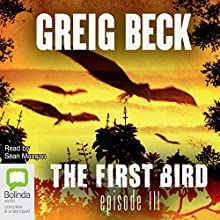 The First Bird, Episode 3 Audiobook by Greig Beck Narrated by Sean Mangan