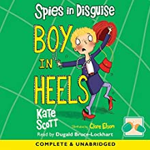 Spies in Disguise: Boys in Heels Audiobook by Kate Scott Narrated by Dugald Bruce-Lockhart