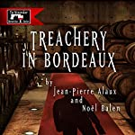 Treachery in Bordeaux (Mission à Haut-Brion) | Jean-Pierre Alaux,Noël Balen,Anne Trager (translator)