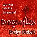 Dragonflies: Journeys into the Paranormal Audiobook by Evelyn Klebert Narrated by Evelyn Klebert