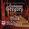 The Mark of a Murderer (       UNABRIDGED) by Susanna Gregory Narrated by Andrew Wincott