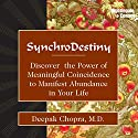 Synchrodestiny: Discover the Power of Meaningful Coincidence to Manifest Abundance in Your Life (       UNABRIDGED) by Deepak Chopra Narrated by Deepak Chopra