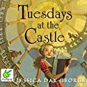 Tuesdays at the Castle Audiobook by Jessica Day George Narrated by Susie Jackson