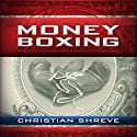 Money Boxing (       UNABRIDGED) by Christian Shreve Narrated by Christian Shreve