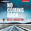 No Coming Back (       UNABRIDGED) by Keith Houghton Narrated by Scott Merriman