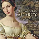 What Would Mr. Darcy Do?: A Pride & Prejudice Variation (       UNABRIDGED) by Abigail Reynolds Narrated by Pearl Hewitt