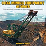 Michael D. Davis Coal Mining Equipment at Work: Featuring the World Famous Mines and Mining Companies of Western Kentucky