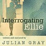 Interrogating Ellie | Julian Gray