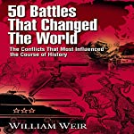 50 Battles That Changed the World | William Weir