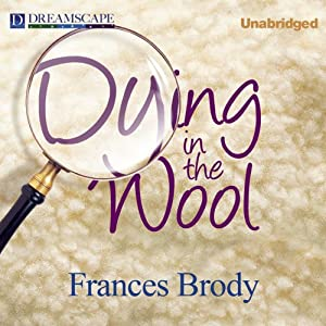 Dying in the Wool: A Kate Shackleton Mystery, Book 1 | [Frances Brody]