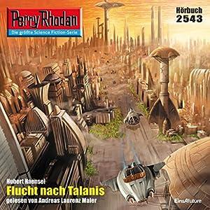 Flucht nach Talanis (Perry Rhodan 2543) Hörbuch