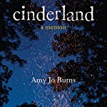 Cinderland: A Memoir   Amy Jo Burns