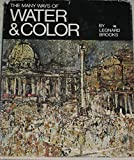img - for The Many Ways of Water & Color: Watercolor, Acrylic, Casein, Gouache, Inks, Mixed Techniques by Leonard Brooks (1977-03-25) book / textbook / text book