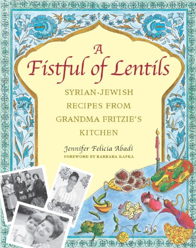 A Fistful of Lentils: Syrian-Jewish Recipes from Grandma Fritzie's Kitchen by Jennifer Felicia Abadi