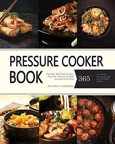 Pressure Cooker: The best 365 Quick & Easy, One Pot, Pressure Cooker Recipes of All Time (Crock Pot, Crock Pot Recipes, Crock Pot Cookbook, Slow Cooker, ... Cooker, Slow Cooker Recipes, Slow Cookin) by Richard A. Washburn