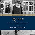 Rebbe: The Life and Teachings of Menachem M. Schneerson, the Most Influential Rabbi in Modern History (       UNABRIDGED) by Joseph Telushkin Narrated by Rich Topol