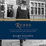 Rebbe: The Life and Teachings of Menachem M. Schneerson, the Most Influential Rabbi in Modern History | Joseph Telushkin