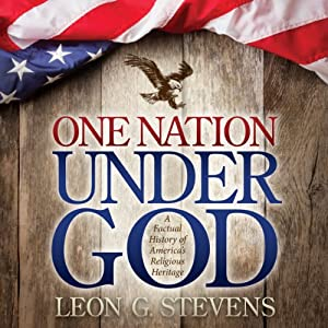 One Nation Under God: A Factual History of America's Religious Heritage, Morgan James Faith | [Leon G. Stevens]