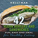 42 Vegan Burgers and Sandwiches: Fun, Easy and Ideal for Healthy Eating | Kelli Rae