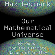 Our Mathematical Universe: My Quest for the Ultimate Nature of Reality Audiobook by Max Tegmark Narrated by Rob Shapiro