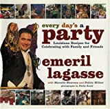 Every Day's a Party: Louisiana Recipes For Celebrating With Family And Friends (0688164307) by Lagasse, Emeril