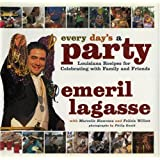 Every Day's a Party: Louisiana Recipes For Celebrating With Family And Friends ~ Emeril Lagasse