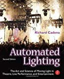 img - for Automated Lighting: The Art and Science of Moving Light in Theatre, Live Performance, and Entertainment by Cadena Richard (2010-03-11) Paperback book / textbook / text book