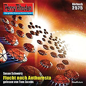 Flucht nach Anthuresta (Perry Rhodan 2575) Hörbuch