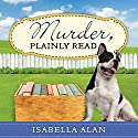 Murder, Plainly Read: Amish Quilt Shop Mystery Series #4 Audiobook by Isabella Alan Narrated by Cris Dukehart