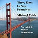 Three Days in San Francisco Audiobook by Michael Veith Narrated by Melissa Sternenberg