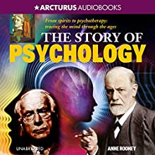 The Story of Psychology Audiobook by Anne Rooney Narrated by Laurence Bouvard