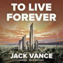 To Live Forever (       UNABRIDGED) by Jack Vance Narrated by Kevin Kenerly