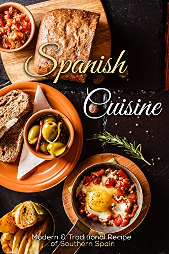 Spanish Cuisine: Modern & Traditional Recipes of Southern Spain by J.R. Stevens