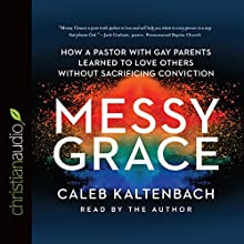 Messy Grace: How a Pastor with Gay Parents Learned to Love Others Without Sacrificing Conviction | Livre audio Auteur(s) : Caleb Kaltenbach Narrateur(s) : Caleb Kaltenbach